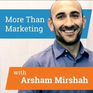 More Than Marketing with Arsham Mirshah