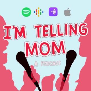 I'M TELLING MOM