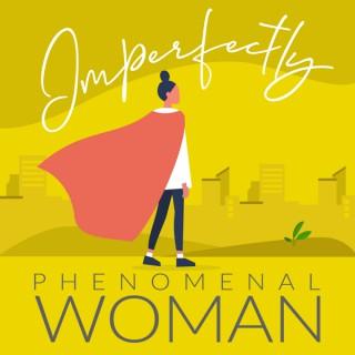 Imperfectly Phenomenal Woman