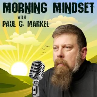 Morning Mindset with Paul G. Markel