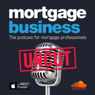 Mortgage Business Uncut