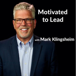 Motivated to Lead Podcast - Mark Klingsheim
