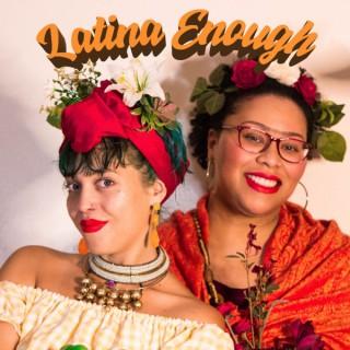 Latina Enough