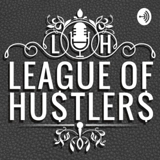 League of Hustlers - A Motivational Podcast for Go-Getters