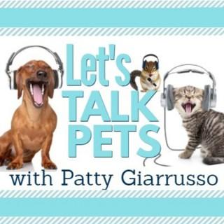 LET'S TALK PETS - PATTY GIARRUSSO