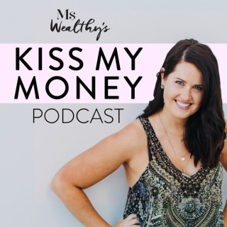 Ms Wealthy's Kiss My Money Podcast