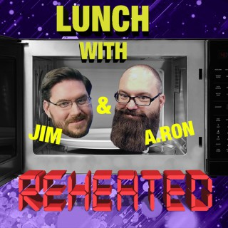Lunch with Jim & A.Ron: Reheated