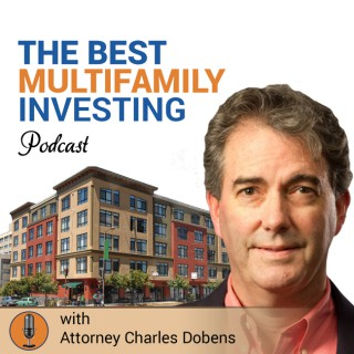 Multifamily Investing the RIGHT Way with Multifamily Attorney Charles Dobens