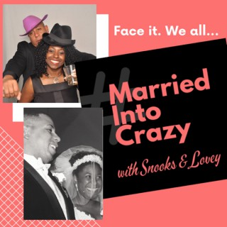 Married Into Crazy with Snooks and Lovey