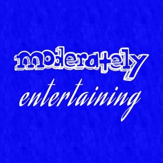 Moderately Entertaining Podcast