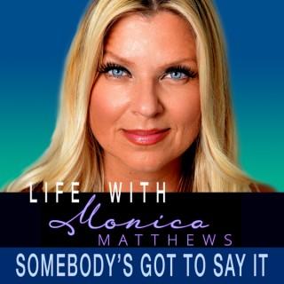 Monica Matthews - Somebody's Got To Say It