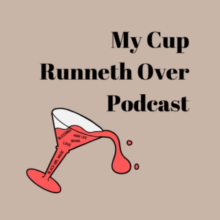 My Cup Runneth Over Podcast