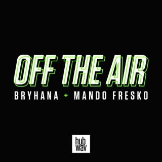Off The Air with Bryhana + Mando Fresko