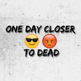 One Day Closer to Dead