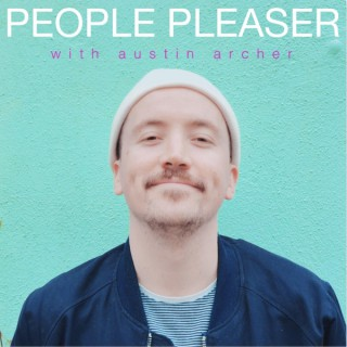 People Pleaser with Austin Archer