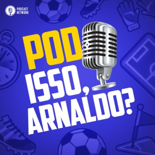 Pod Isso, Arnaldo?