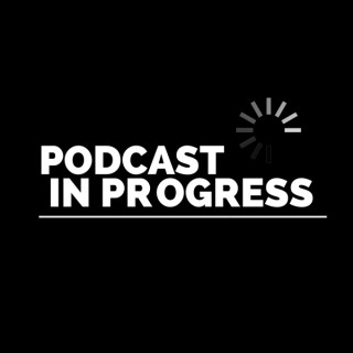 Podcast In Progress