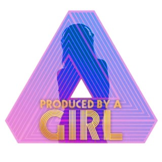 Produced by a Girl
