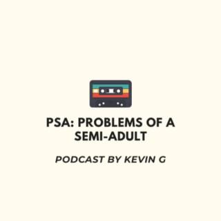 PSA: Problems of a Semi-Adult