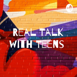 Real Talk with Teens