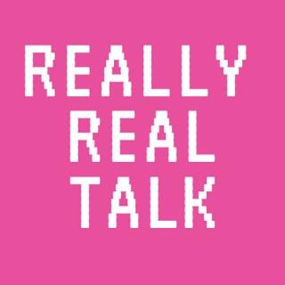 Really Real Talk