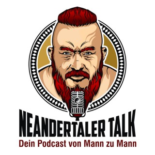 Neandertaler Talk - Dein Podcast von Mann zu Mann -