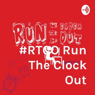 RUN THE CLOCK OUT Podcast #RTCO