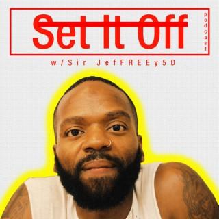 Set It Off W/ Sir JefFREEy5D
