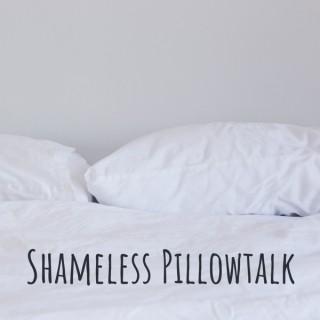Shameless Pillowtalk
