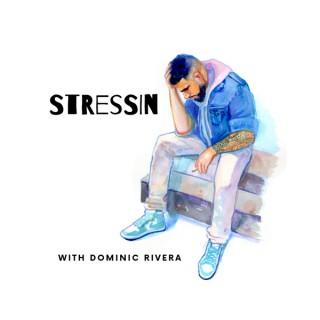 Stressin with Dominic Rivera