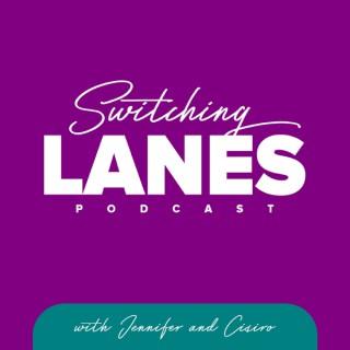 Switching Lanes with Jennifer and Cisiro
