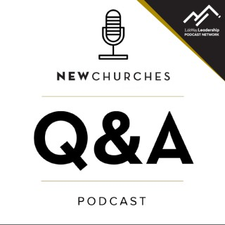 New Churches Q&A Podcast with Daniel Im, Ed Stetzer, and Todd Adkins