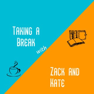 Taking a Break with Zack and Kate