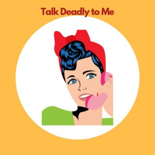 Talk Deadly To Me