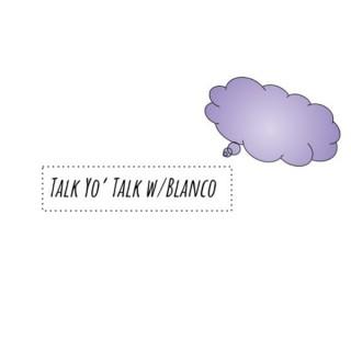 Talk Yo' Talk with Blanco