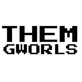Them Gworls