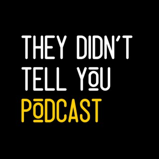 They Didn't Tell You Podcast