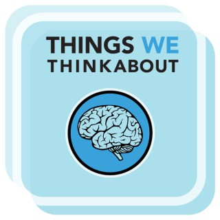 Things We Think About Podcast