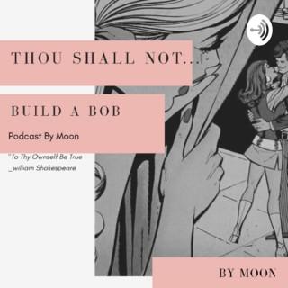 Thou Shall Not Build A Bob