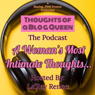 Thoughts Of A Blog Queen W LaRay Renee