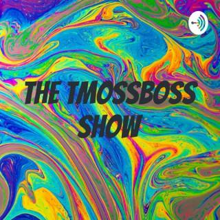 The TMossBoss Show