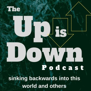 Up is Down Podcast