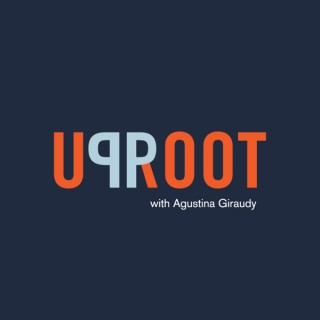 UPROOT with Agustina Giraudy