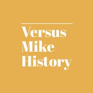 Versus Mike History