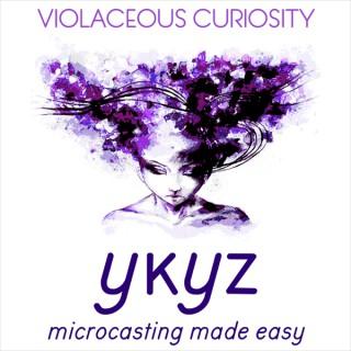 Violaceous Curiosity microcast