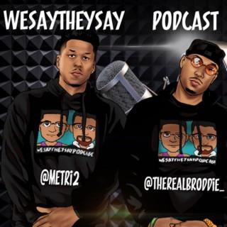 WeSayTheySay Podcast