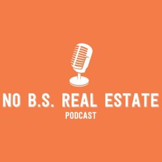 No B.S. Real Estate Podcast