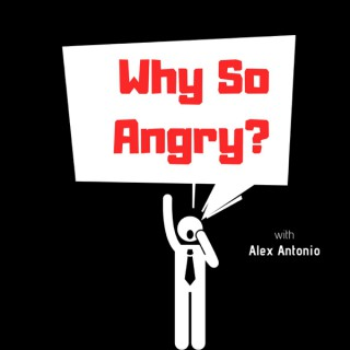 Why So Angry? Podcast