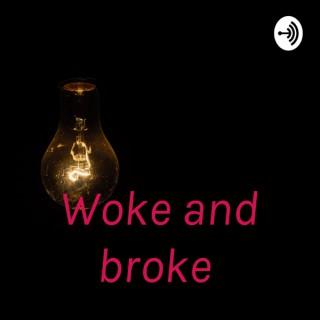 Woke and broke