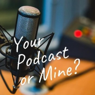 Your Podcast or Mine